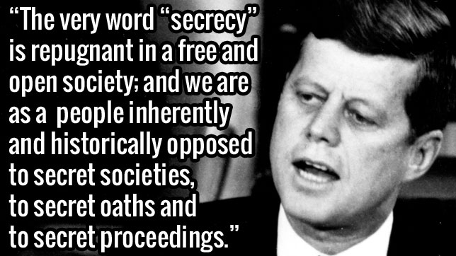 Kennedy warned us about excessive secrecy